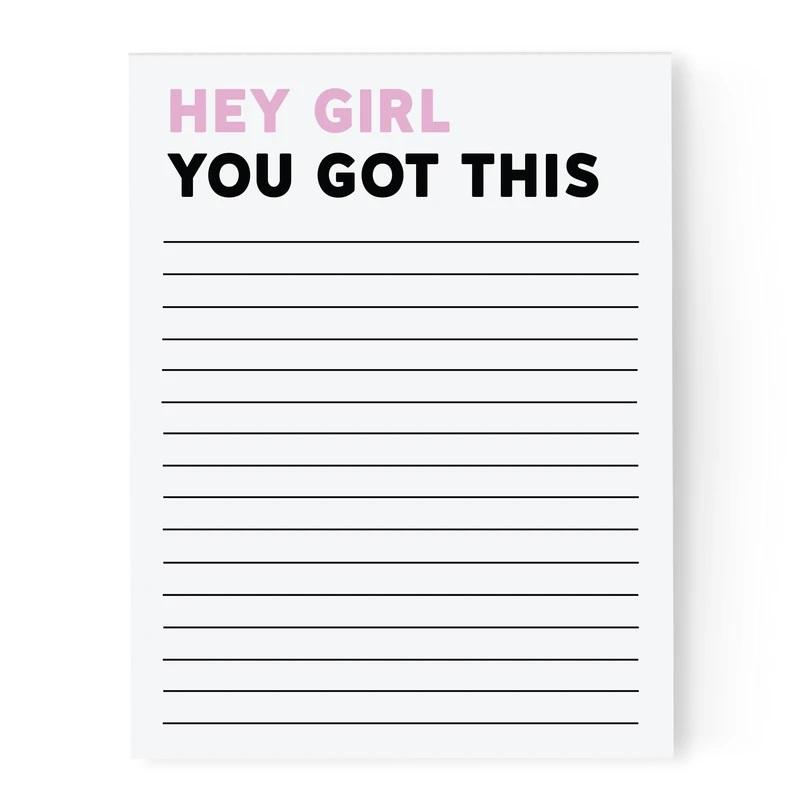 HEY GIRL YOU GOT THIS Notepad
