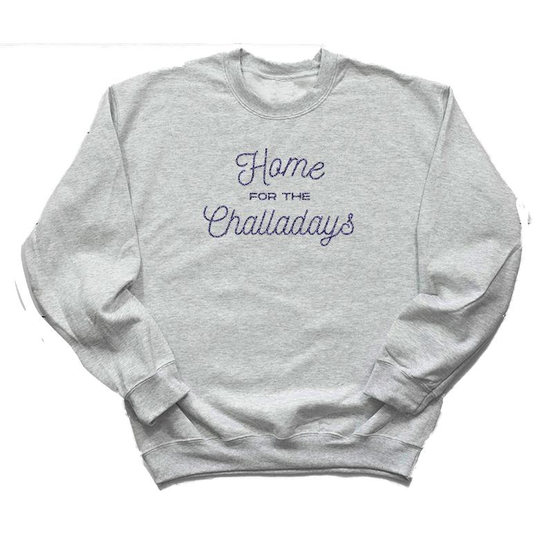 HOME FOR THE CHALLADAYS Crewneck
