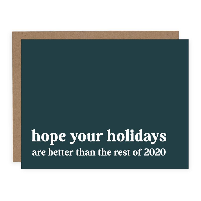 HOPE YOUR HOLIDAYS ARE BETTER THAN THE REST OF 2020 Holiday Card