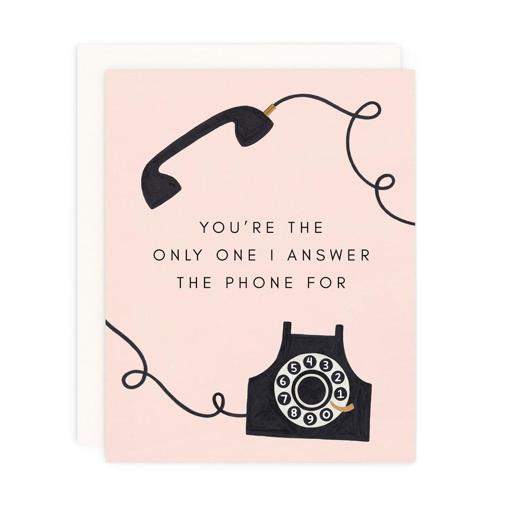 YOU'RE THE ONLY ONE I ANSWER THE PHONE FOR Card