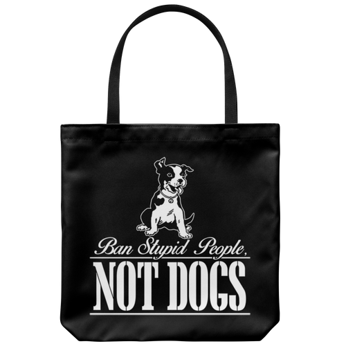 Ban Stupid People, Not Dogs Tote Bag