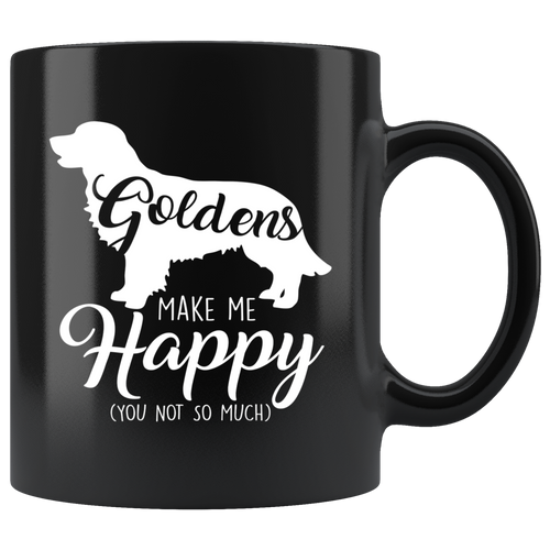 Goldens Make Me Happy (You Not So Much) Black 11oz Mug