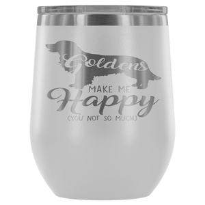 Goldens Make Me Happy (You Not So Much) Wine Tumbler