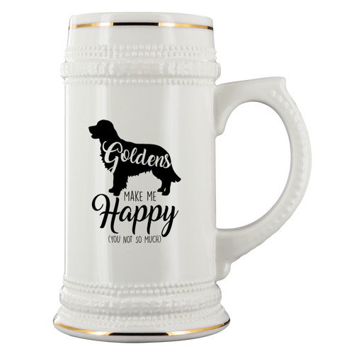 Goldens Make Me Happy (You Not So Much) Beer Stein