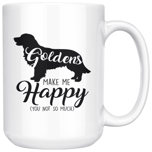 Goldens Make Me Happy (You Not So Much) White 15oz Mug