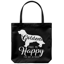 Load image into Gallery viewer, Goldens Make Me Happy (You Not So Much) Tote Bag