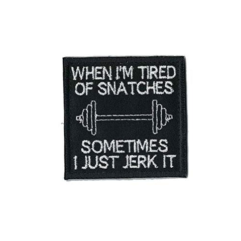 Bull Shoals Embroidery When I'M Tired Of Snatches Sometimes I Just Jerk It Patch