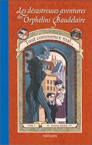 Tout Commence Mal (Series of Unfortunate Events) (French Edition)