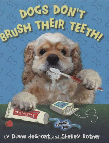 Dogs Don't Brush Their Teeth!