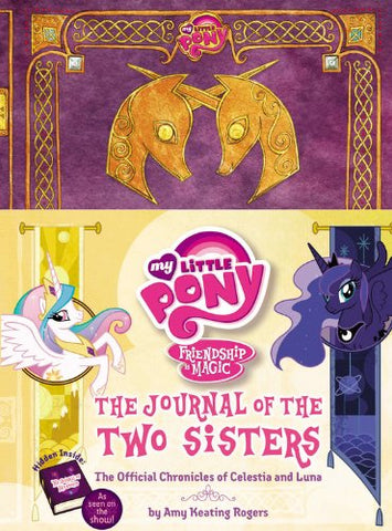 My Little Pony: The Journal of the Two Sisters: The Official Chronicles of Princesses Celestia and Luna (My Little Pony, Friendship Is Magic)