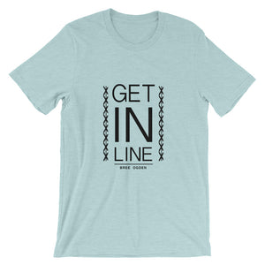 Get In Line Unisex T-Shirt (7 Colors)