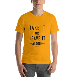 Take It Or Leave It Alone Unisex T-Shirt (7 Colors)