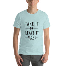 Load image into Gallery viewer, Take It Or Leave It Alone Unisex T-Shirt (7 Colors)