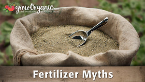 Organic Gardening Myths - Fertilizers