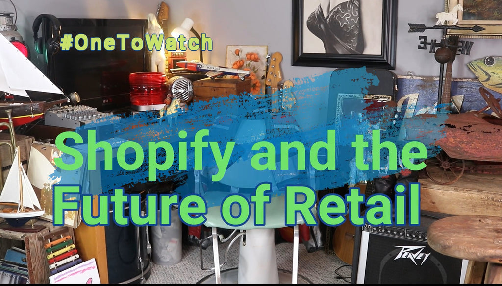 #OneToWatch | Shopify and the Future of Retail