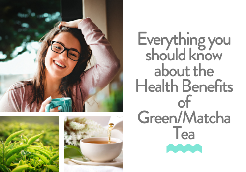 Everything you should know about the Health Benefits of Green Tea/Matcha Tea