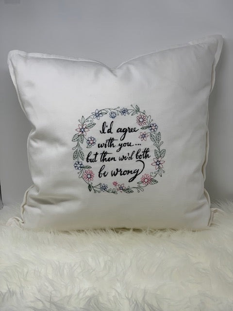 Embroidred pillow - I'd Agree ...