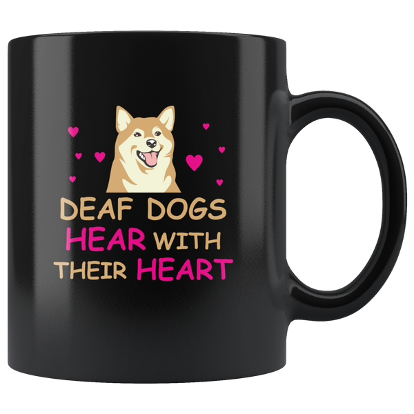 Deaf Dogs Hear With Their Hearts Coffee Mug Cute Gift For Shiba Dog