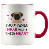 Deaf Dogs Hear With Their Hearts coffee mug: Cute Gift For Pug Dog Lovers