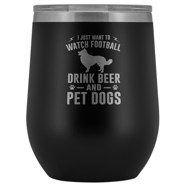 I just want to watch football & pet dogs 12oz Double Walled Stainless Steel Tumbler - Powder Coated and Laser Etched- Funny Father's Day gift for dog lovers