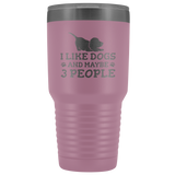 I Like Dogs & Maybe 3 People 30oz Double Walled Stainless Steel Tumbler - Powder Coated and Laser Etched- Funny Gift Idea For Dog Lovers