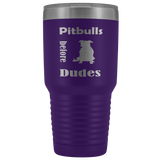 Pitbulls Before Dudes 30oz Double Walled Stainless Steel Tumbler - Powder Coated and Laser Etched- Funny Gift Idea For Dog Lovers