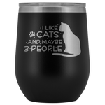 I Like Cats and Maybe 3 People 12oz Double Walled Stainless Steel Tumbler - Powder Coated and Laser Etched- Gift Idea For Cat Lovers