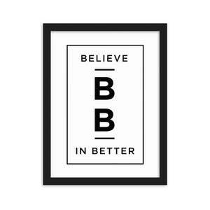 Believe in Better Framed matte paper poster