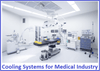 Cooling Systems for Medical Industry - Significance and Selection Criteria Discussed