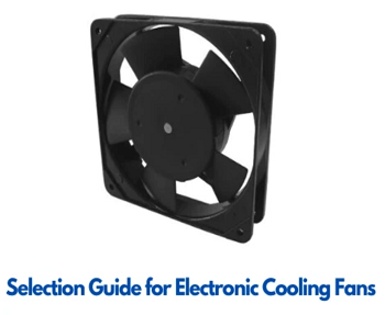 Selection Guide for Electronic Cooling Fans