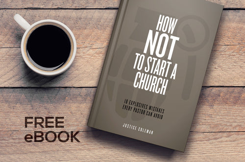 How NOT to Start a Church by Justice Coleman