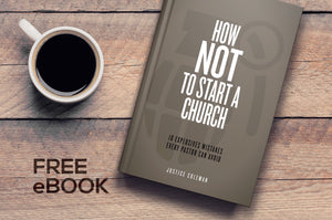 How NOT to Start a Church