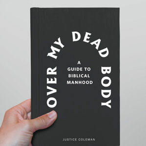 Over My Dead Body: A Biblical Guide to Manhood