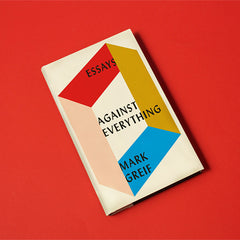 Against Everything, by Mark Greif