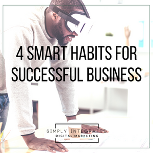 4 Smart Habits for Successful Business