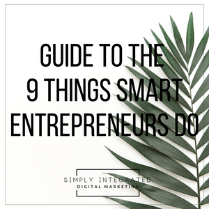 Guide to the 9 Things Smart Entrepreneurs Do