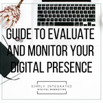 Guide to Evaluate and Monitor Your Digital Presence