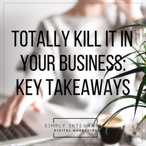 How to totally kill it in your business, key takeaways from the Impact Summit, Kajabi