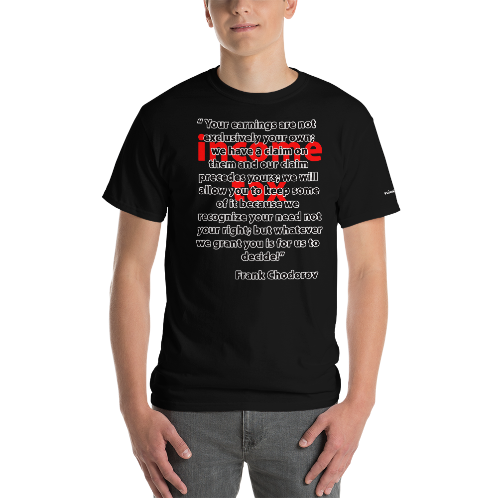 Income Tax Quote by Frank Chodorov T-Shirt - Voice4liberty