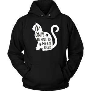 """I'm Only Talking To My Cat Today"" Unisex Hoodie"
