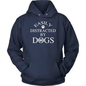 """Easily Distracted By Dogs"" Unisex Hoodie"