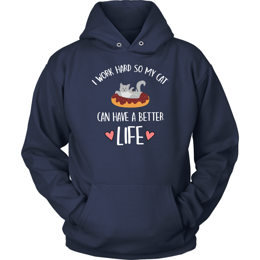 """I WORK SO MY CAT CAN HAVE A BETTER LIFE"" Unisex Hoodie"