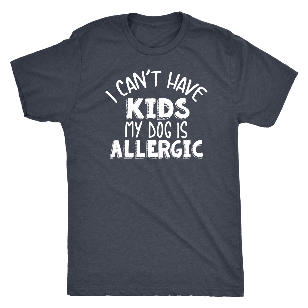 """I Can't Have Kids My Dog Is Allergic"" Men's Triblend T-Shirt"