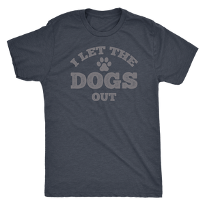 """I Let The Dogs Out"" Men's Triblend T-Shirt"