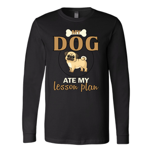 """My Dog Ate My Lesson Plan"" Unisex Long Sleeve Shirt"