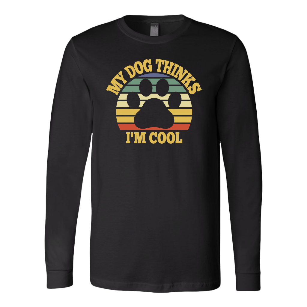 """My Dog Thinks I'm Cool"" Unisex Long Sleeve Shirt"