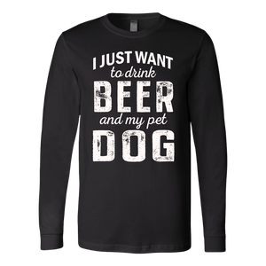"""I Just Want To Drink Beer"" Unisex Long Sleeve Shirt"