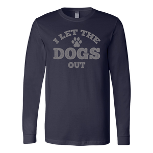 """I Let The Dogs Out"" Unisex Long Sleeve Shirt"