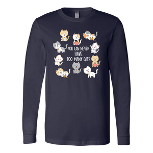 """You Can Never Have Too Many Cats"" Unisex Long Sleeve Shirt"