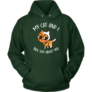 """My Cat And I Talk Shit About You"" Unisex Hoodie"